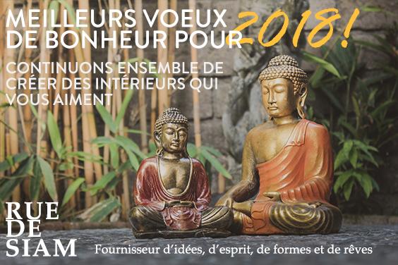 MEILLEURS VOEUX DE BONHEUR POUR 2018! Continuons ensemble de créer des intérieurs qui vous aiment. Rue de Siam: Fournisseur d'idées, d'esprit, de formes et de rêves.
