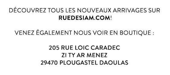 Découvrez tous les nouveaux arrivages sur www.ruedesiam.com